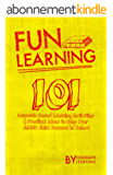 Fun Learning: 101  Research Based Learning Activities & Practical Ideas  to Help Your ADHD Child  Succeed in School (English Edition)