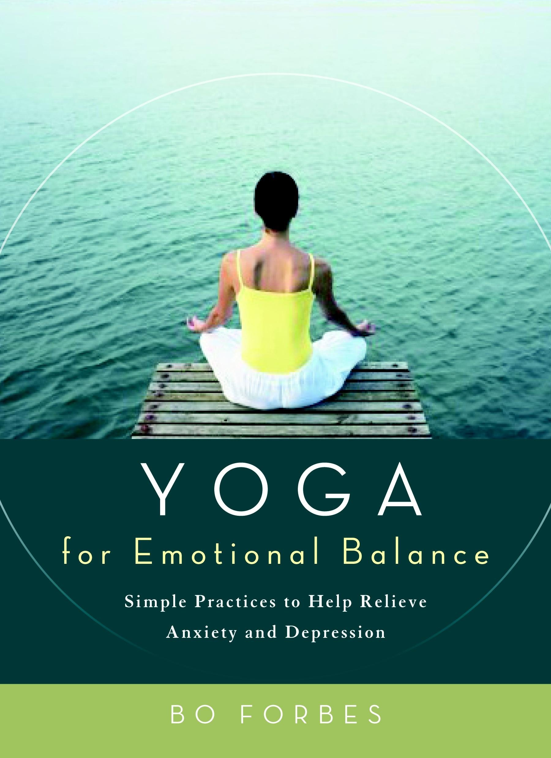 Yoga for emotional balance simple practices to help relieve yoga for emotional balance simple practices to help relieve anxiety and depression bo forbes 8601405130747 amazon books fandeluxe PDF