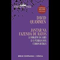 Jantar na fazenda de ratos: A origem da SARS e o perigo dos coronavírus (capítulo do livro Contágio) (Breve Companhia)