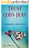 Trust God's Plan: Finding faith in difficult times
