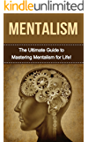 Mentalism: The Ultimate Guide to Mastering Mentalism in Life (Mentalism, mentalism tricks, learn mentalism, hypnotism, mesmerism, magic tricks) (English Edition)
