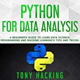 Python for Data Analysis: A Beginner's Guide to Learn Data Science, Programming and Machine Learning's Tips and Tricks
