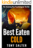 Best Eaten Cold: The stunning psychological thriller you won't be able to put down.