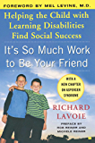 It's So Much Work to Be Your Friend: Helping the Child with Learning Disabilities Find Social Success