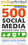 500 Social Media Marketing Tips: Essential Advice, Hints and Strategy for Business: Facebook, Twitter, Instagram, Pinterest, LinkedIn, YouTube, Snapchat, and More! (Updated SEPTEMBER 2019!)