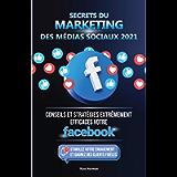 Secrets du Marketing des Médias Sociaux 2021: Conseils et Stratégies Extrêmement Efficaces votre Facebook (Stimulez…