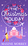 The Christmas Holiday: Travel round the world with the latest book from bestselling author Maxine Morrey!