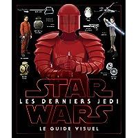 Star Wars Les derniers Jedi : le guide visuel