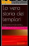 La vera storia dei templari: UN'ANALISI ATTENTA, UN OPERA DI RICOSTRUZIONE INVESTIGATIVA ATTRAVERSO IL TEMPO DELLA STORIA DEI TEMPLARI