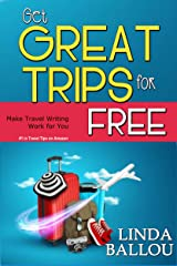 Get Great Trips for Free: Make Travel Writing Work for You Kindle Edition