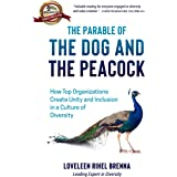 The Parable of the Dog and the Peacock : How Top Organizations Create Unity and Inclusion in a Culture of Diversity.