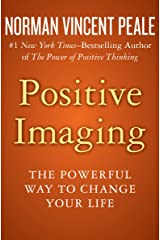 Positive Imaging: The Powerful Way to Change Your Life Kindle Edition