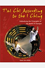 T'ai Chi According to the I Ching: Embodying the Principles of the Book of Changes Paperback