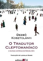 O tradutor cleptomaníaco: e outras histórias de Kornél Esti