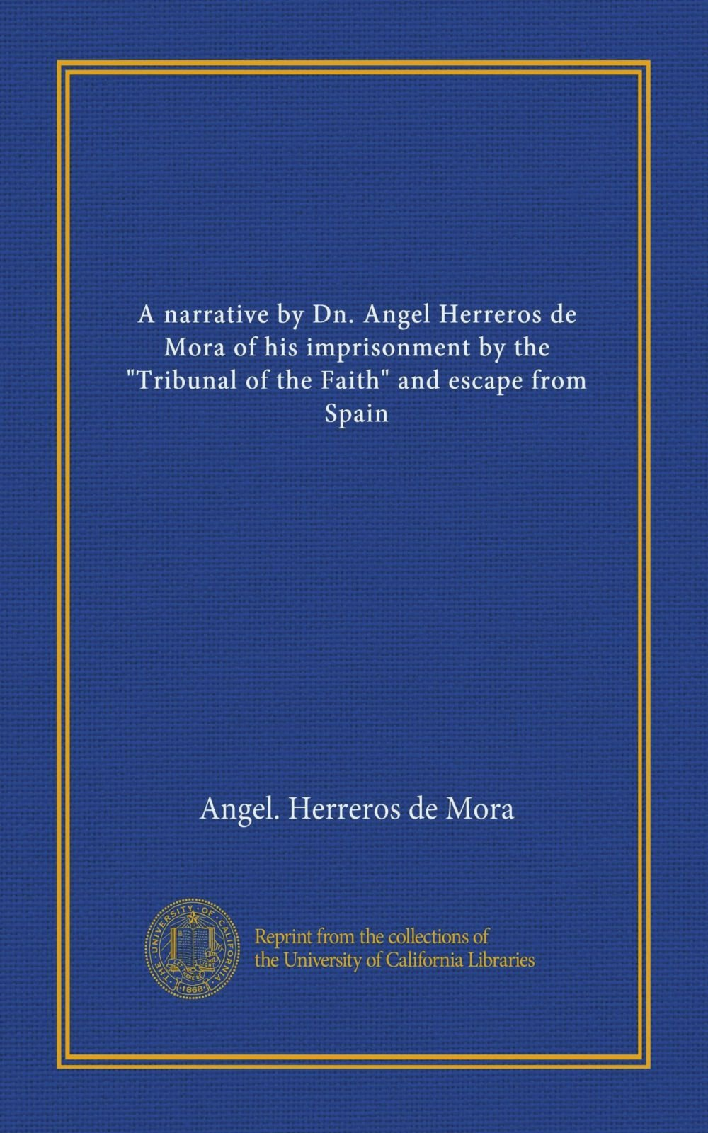 "A narrative by Dn. Angel Herreros de Mora of his imprisonment by the ""Tribunal of the Faith"" and escape from Spain pdf epub"