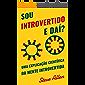 Sou introvertido e daí? Uma explicação científica da mente introvertida: O que nos motiva genética, comportamental e…