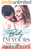 Baby I'm Yours: A Small Town Accidental Pregnancy Romance (Angel Sands Book 5)
