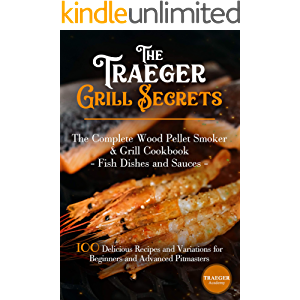 The Traeger Grill Secrets • The Complete Wood Pellet Smoker And Grill Cookbook •• Deluxe Color Edition••: 100 Delicious…
