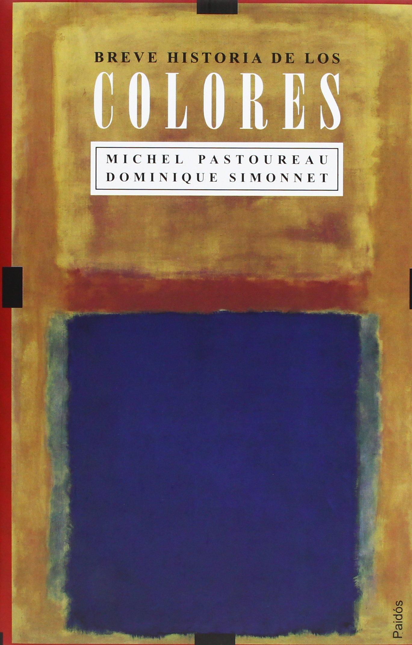 Breve historia de los colores (Libros Singulares): Amazon.es: Pastoureau, Michel, Simonnet, Dominique: Libros