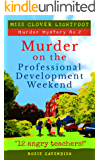 "Murder on the Professional Development Weekend: ""12 angry teachers!"" (Miss Clover Lightfoot Murder Mystery)"