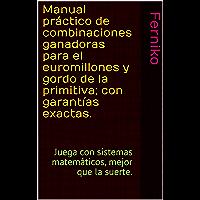 Manual práctico de combinaciones ganadoras para el euromillones y gordo de la primitiva; con garantías exactas.: Juega…