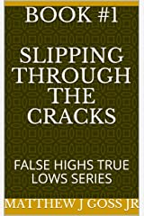 Book #1  Slipping Through the Cracks : FALSE HIGHS TRUE LOWS SERIES Kindle Edition