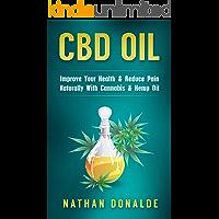 CBD Oil: Improve Your Health & Reduce Pain Naturally With Cannabis & Hemp Oil (CBD Hemp Oil, E-Juice, Pain Relief, Hemp) (English Edition)