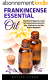 Frankincense Essential Oil: The Ultimate Beginners Guide to Frankincense Essential Oil Uses, Applications and Natural Remedies (Wellness, Essential Oils, Frankincense Oil) (English Edition)
