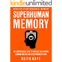 Superhuman Memory: The Comprehensive Guide To Increase Your Memory, Learning Abilities, And Speed Reading By 500% - Develop A Photographic Memory - IN JUST 14 DAYS