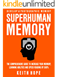 Superhuman Memory: The Comprehensive Guide To Increase Your Memory, Learning Abilities, And Speed Reading By 500% - Develop A Photographic Memory - IN JUST 14 DAYS (English Edition)