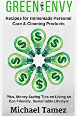 GREEN with ENVY: Recipes for Homemade Personal Care and Cleaning Products (Plus, Money Saving Tips on Living an Eco Friendly, Sustainable Lifestyle)