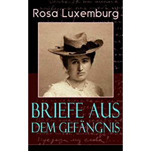 Briefe aus dem Gefängnis: Denken und Erfahrungen der internationalen Revolutionärin (German Edition)