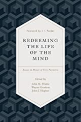 Redeeming the Life of the Mind: Essays in Honor of Vern Poythress Kindle Edition