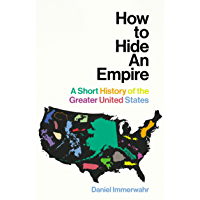 How to Hide an Empire: A Short History of the Greater United States (English Edition)