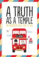 A Truth As A Temple: Un Verdadero Viaje Por Tu