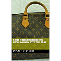 A Guide to Authenticating the Louis Vuitton Monogram Speedy Sizes 30-40 (Authenticating Louis Vuitton Book 15)
