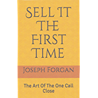 Sell It The First Time: The Art Of The One Call Close