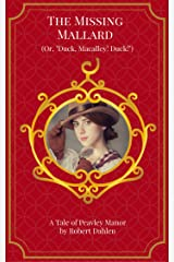 "The Missing Mallard (Or, ""Duck, Macalley! Duck!"") (Peavley Manor) Kindle Edition"
