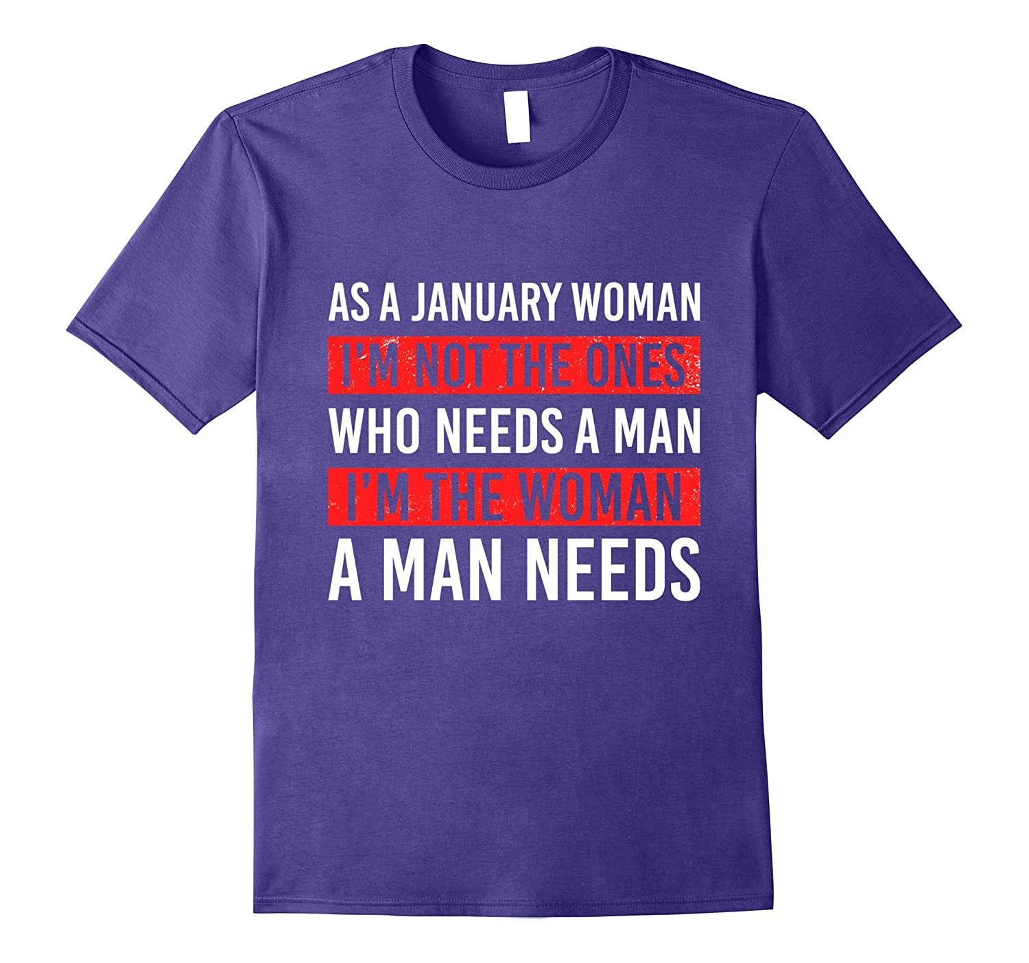 As A January Woman I'm The Woman A Man Needs T-Shirt-FL