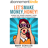 "Let's Make Money, Honey!: Screw the ""money mindset"" thing & get some cash flow already (English Edition)"