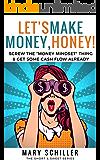 "Let's Make Money, Honey!: Screw the ""money mindset"" thing & get some cash flow already"