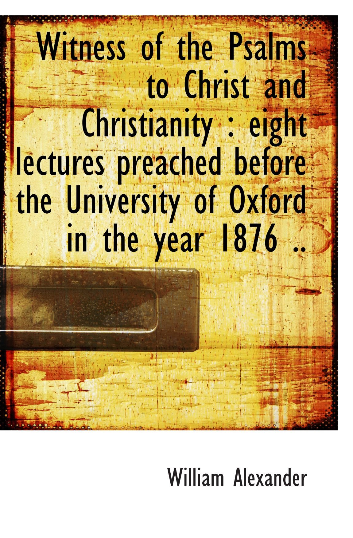 Witness of the Psalms to Christ and Christianity : eight lectures preached before the University of pdf epub
