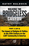 Walking the Bridgeless Canyon: The Impact of Religion and Politics in the 20th Century on the LGBT Community in America…