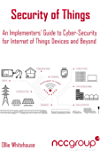 Security of Things: An Implementers' Guide to Cyber-Security for Internet of Things Devices and Beyond