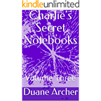 Charlie's Secret Notebooks: Volume Three