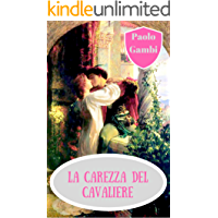 La carezza del cavaliere: il migliore dei romanzi storici d'amore fra Medioevo, Roma contemporanea, poesia e tanto amore (Italian Edition)
