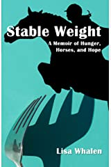 Stable Weight: A Memoir of Hunger, Horses, and Hope Kindle Edition