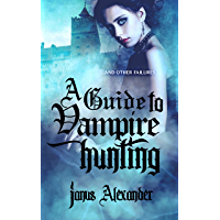 A Guide to Vampire Hunting: ...and other failures (Alchemy Inc. Book 1) (English Edition)