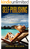 Self Publishing : The Secret Guide To Writing And Marketing A Best Seller
