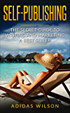 Self Publishing: The Secret Guide To Writing And Marketing A Best Seller